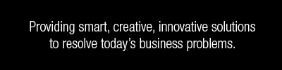 Providing smart, creative, innovative solutions to resolve today's business problems.
